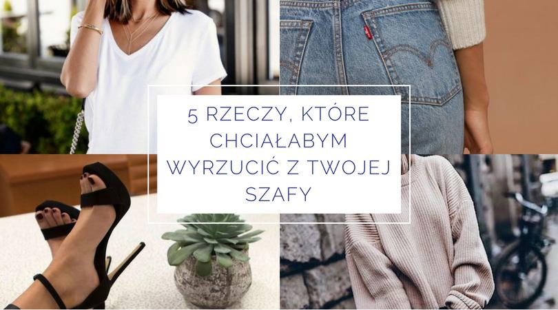 5-rzeczy-ktore-trzeba-wyrzucic-z-szafy-olga-kurenna-blog-naglowek / zakupy ze stylistką