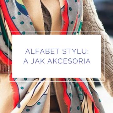 #alfabetstylu: A jak akcesoria, czyli detal wieńczy dzieło