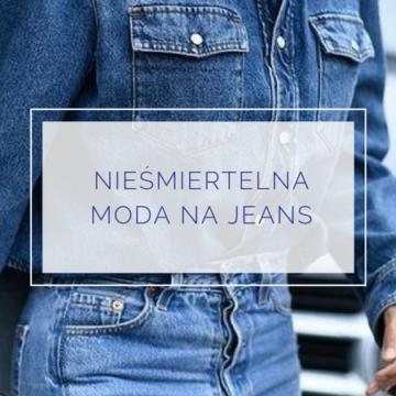 Nieśmiertelna moda na jeans